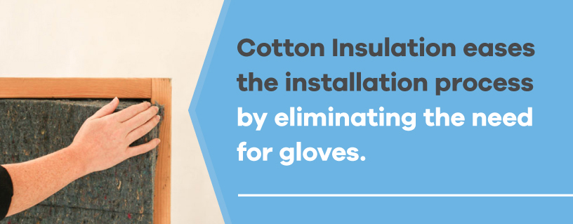 Cotton insulation eases the installation process