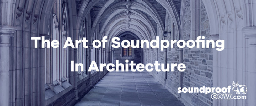 The Art Of Soundproofing In Architecture