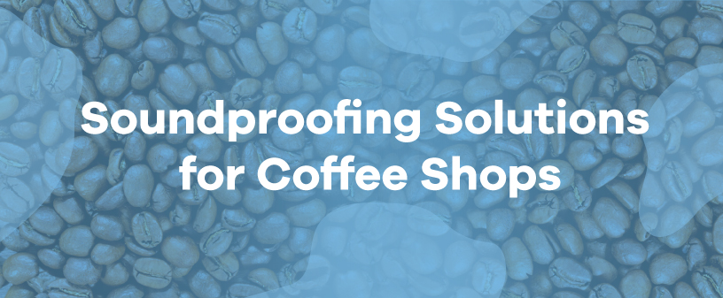 coffee shop soundproofing