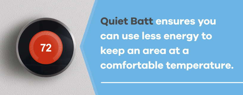 quiet batt ensures less energy use
