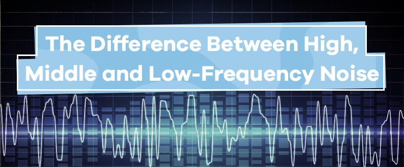 The Difference Between High, Middle and Low-Frequency Noise