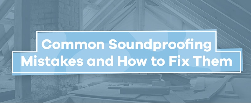 common soundproofing mistakes