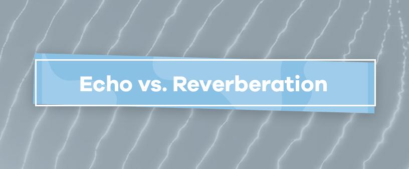 Echo vs. Reverberation
