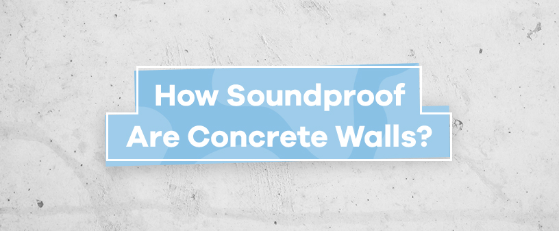 How Soundproof Are Concrete Walls