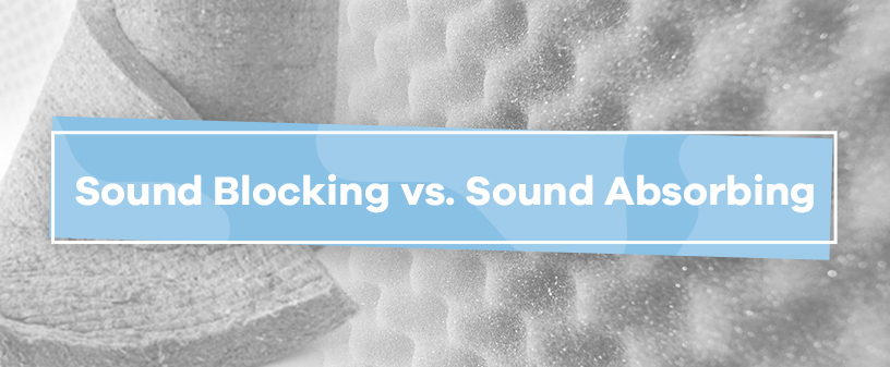 Sound Blocking vs. Sound Absorbing