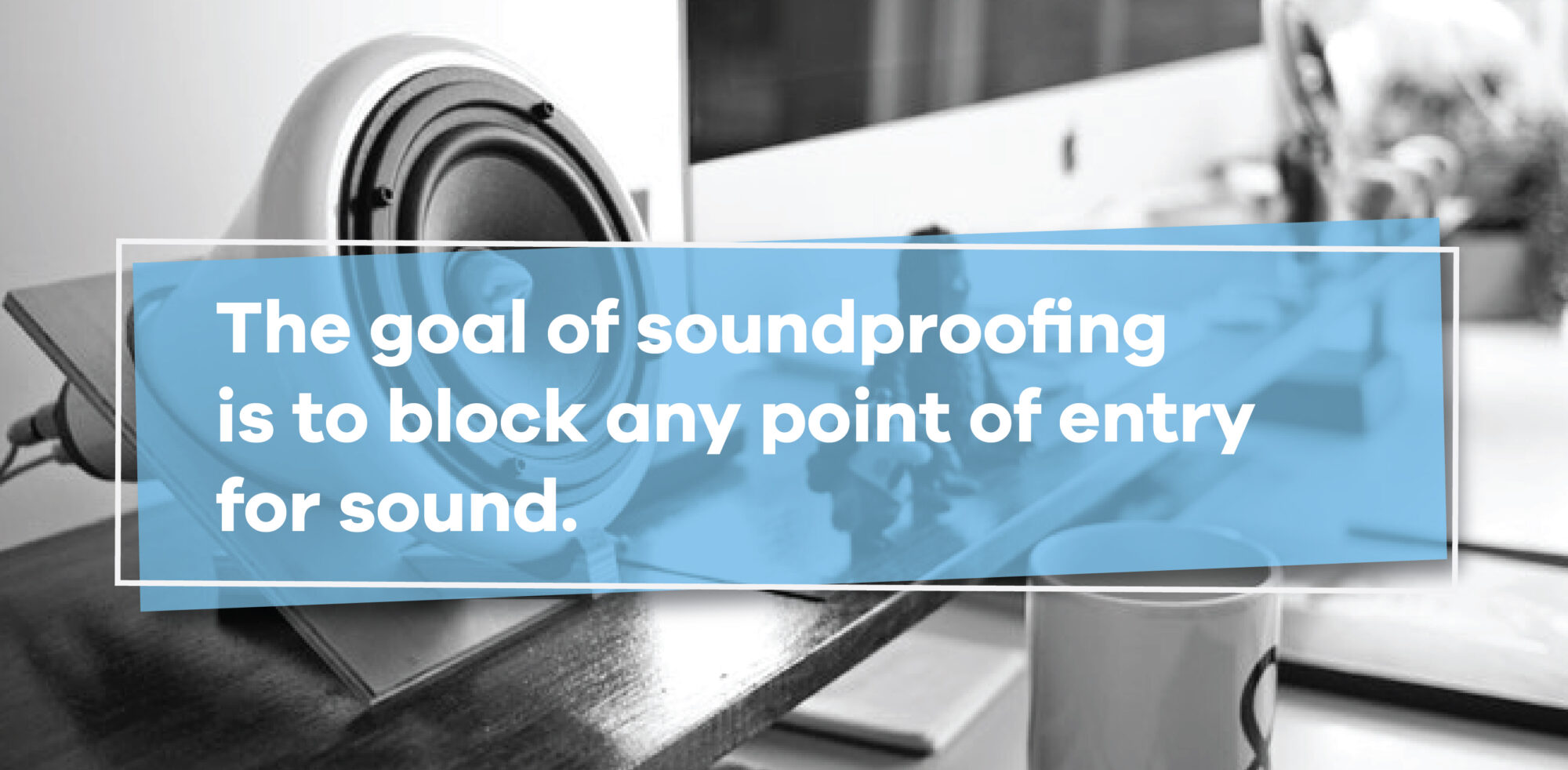 goal of soundproofing