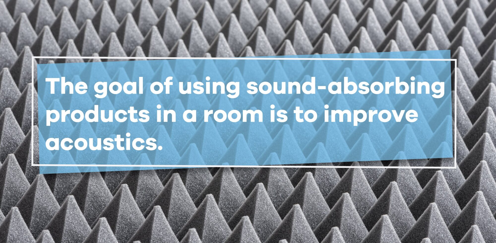 goal of sound-absorbing