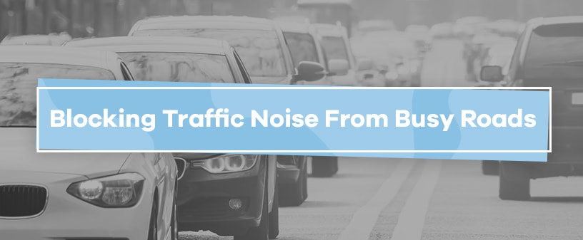 Blocking Traffic Noise from Busy Roads