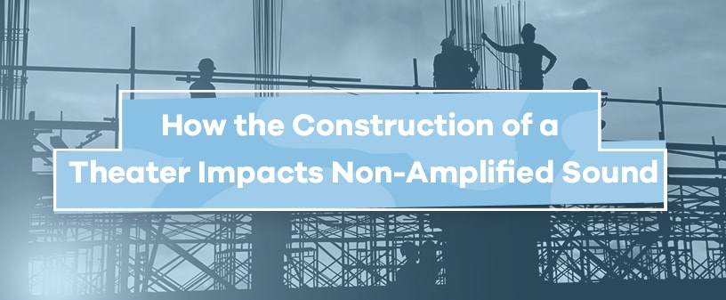 How Construction of a Theater Impacts Non-Amplified Sound