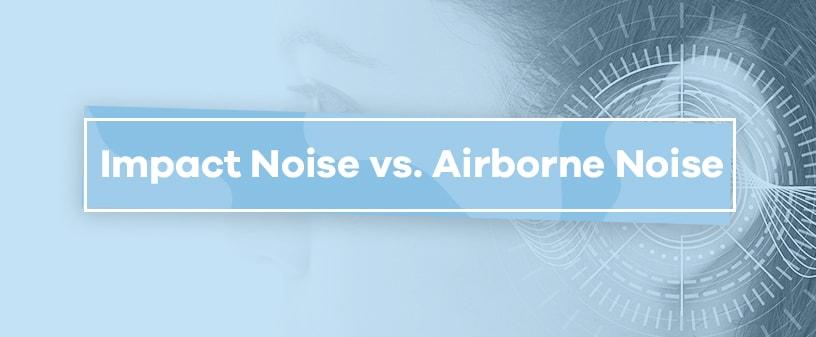 Impact Noise vs Airborne Noise