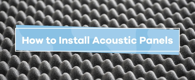 How to Install Acoustic Panels