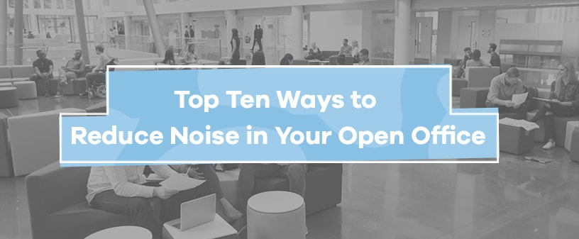 10 Ways to Reduce Noise in Your Open Office