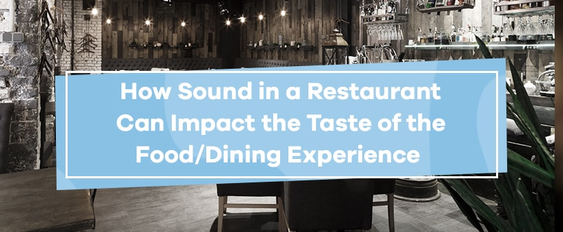 How Sound in a Restaurant Impacts the Taste of the Food & Dining Experience