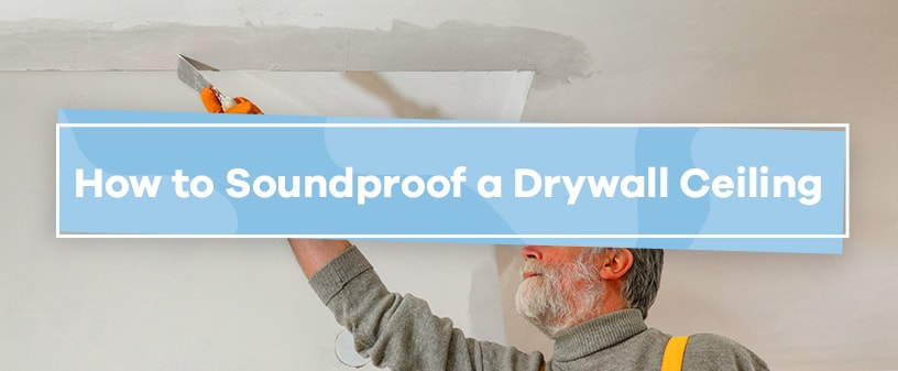 How to Soundproof a Drywall Ceiling