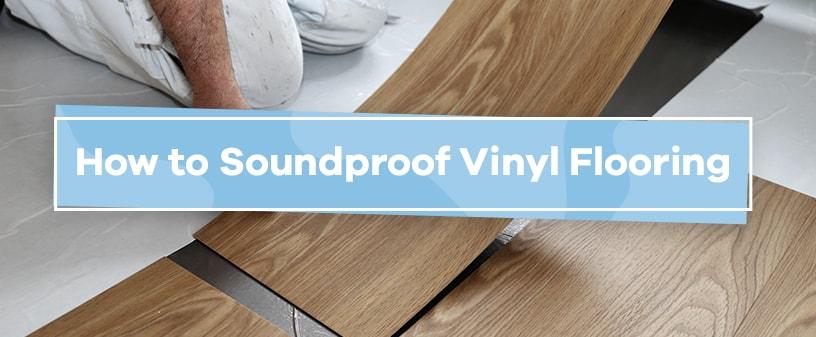 How To Soundproof Vinyl Flooring
