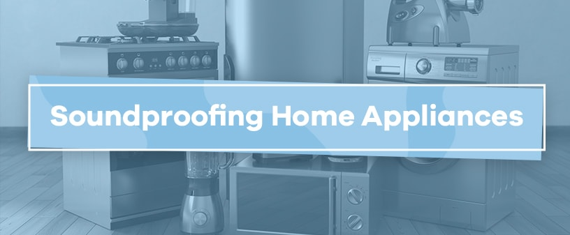 Soundproofing Home Appliances