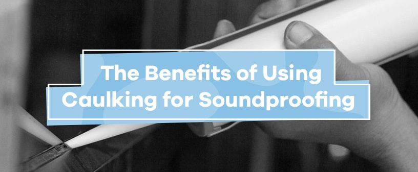 The Benefits of Using Caulking for Soundproofing