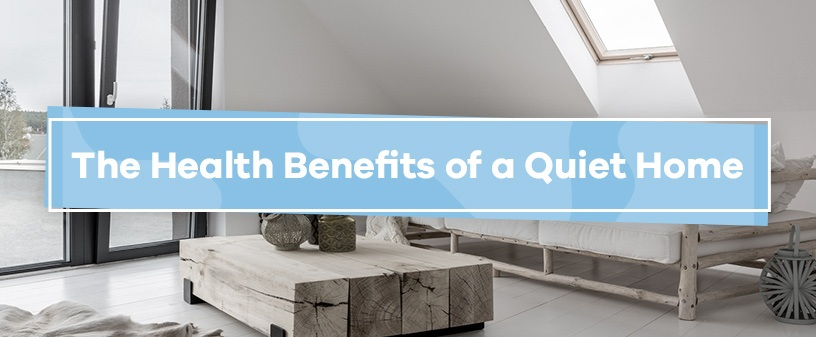 Health Benefits of a Quiet Home