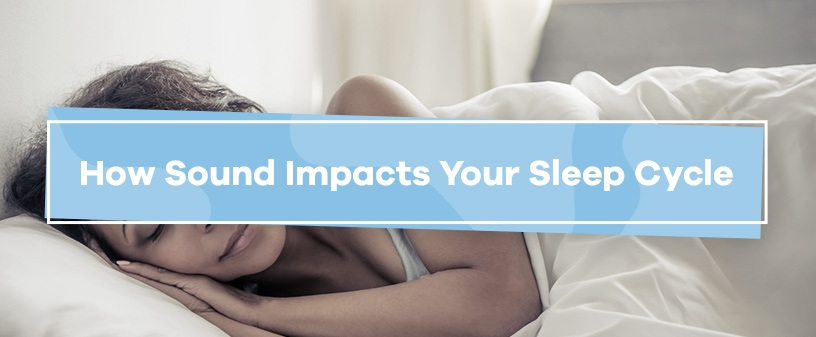 how sound impacts your sleep cycle