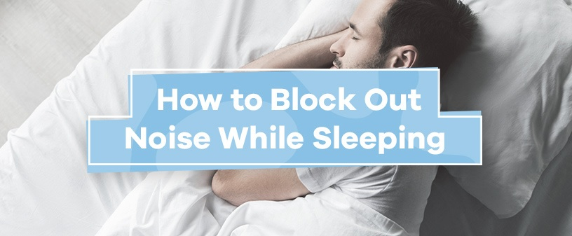 How to Block out Noise While Sleeping
