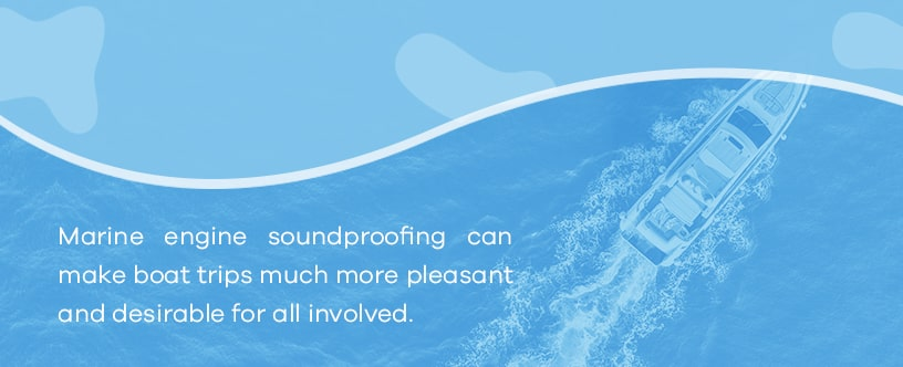 Marine Engine Soundproofing Makes Boat Trips More Pleasant