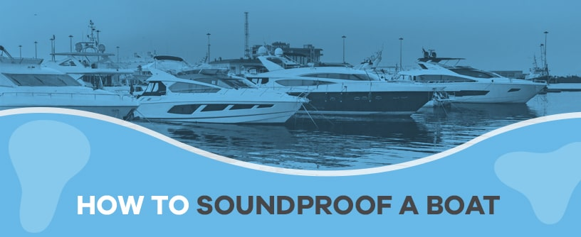 How to Soundproof a Boat