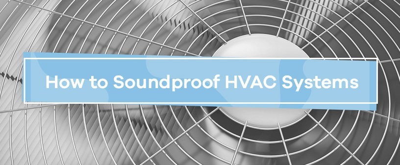 How to Soundproof HVAC Systems