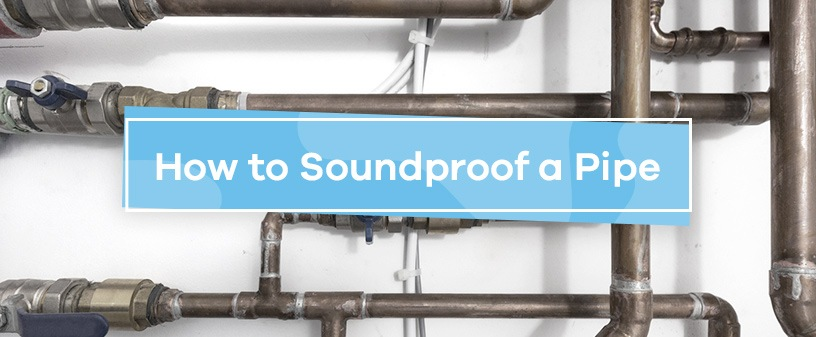 How to Soundproof a Pipe