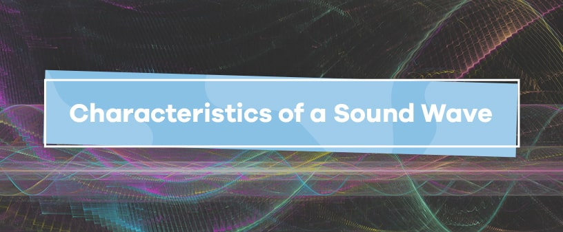 Characteristics of a Sound Wave