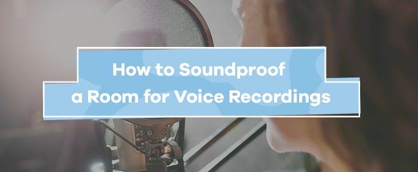 How to Soundproof a Room for Voice Recordings