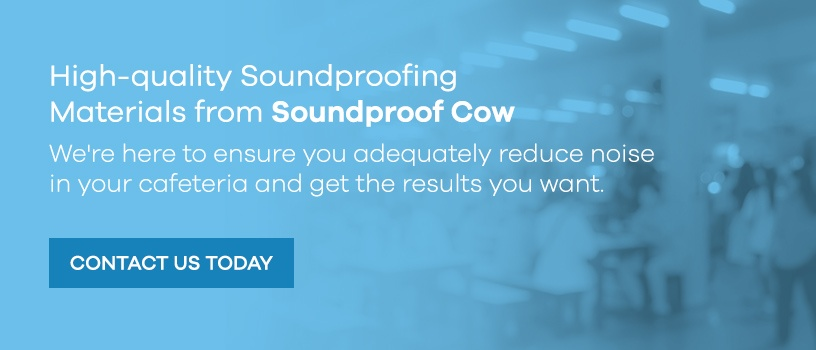 Cafeteria Soundproofing Materials from Soundproof Cow