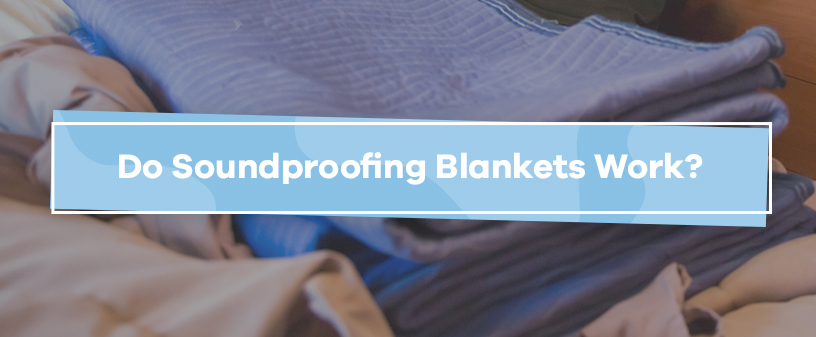 Do Soundproofing Blankets Work