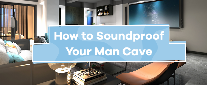 How to Soundproof Your Man Cave