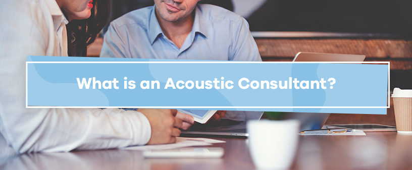 What is an Acoustic Consultant