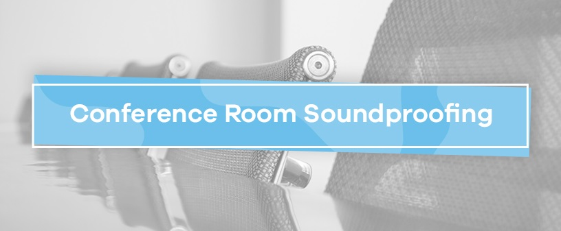 Conference Room Soundproofing