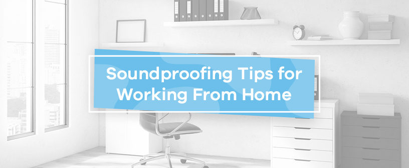 Soundproofing Tips for Working From Home