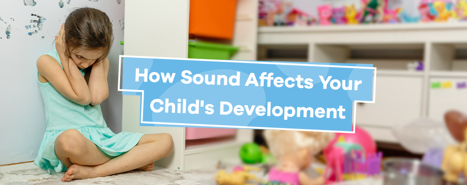 How Sound Affects Your Child's Development