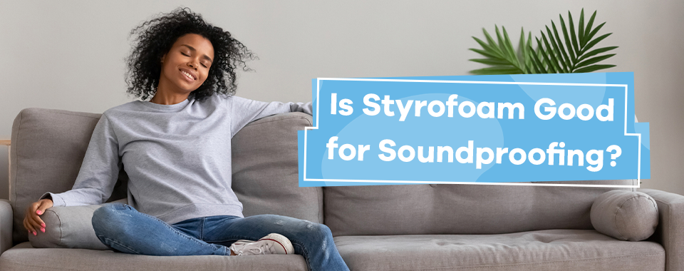 Is Styrofoam Good for Soundproofing?