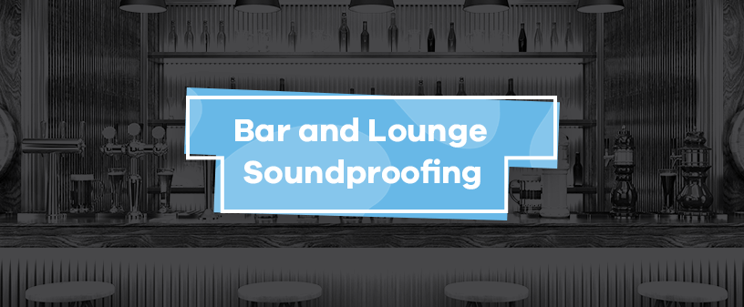 Bar & Lounge Soundproofing