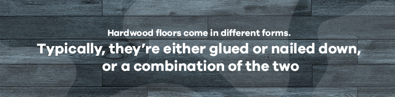 hardwood floors are either glued or nailed down
