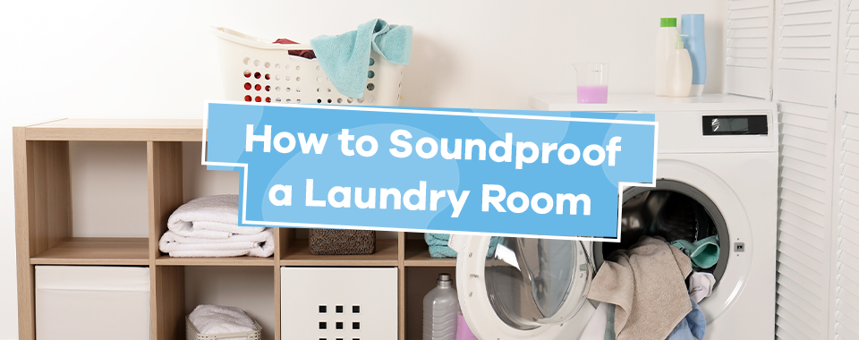 How to Soundproof a Laundry Room