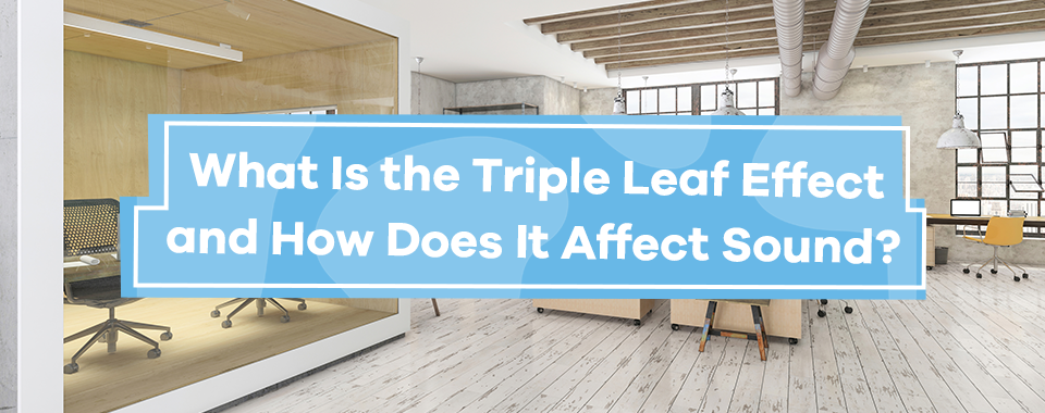 What is the Triple Leaf Effect and How Does it Affect Sound