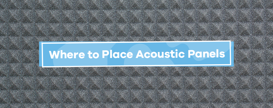 Where to Place Acoustic Panels