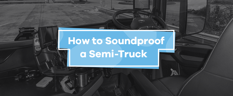 How to Soundproof a Semi-Truck
