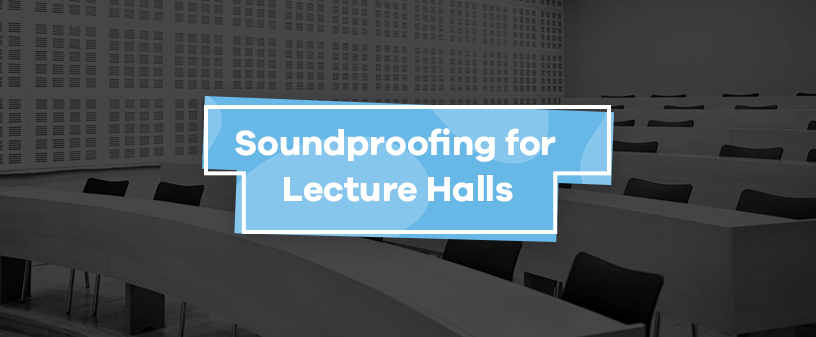 Soundproofing for Lecture Halls