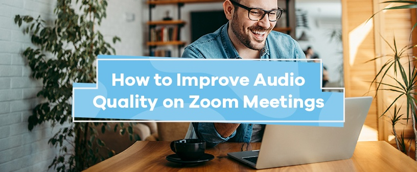 How to Improve Audio Quality on Zoom Meetings