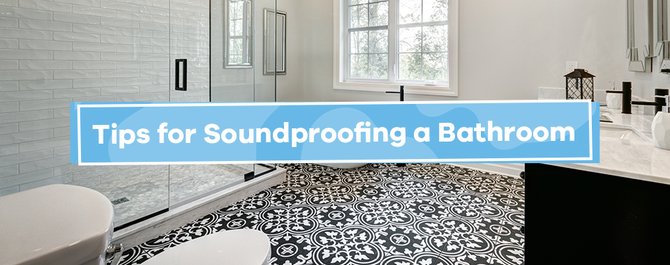 Tips for Soundproof a Bathroom