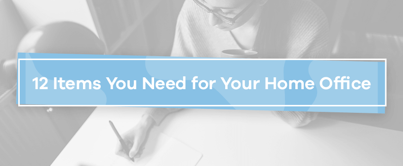 12 Items You Need for Your Home Office