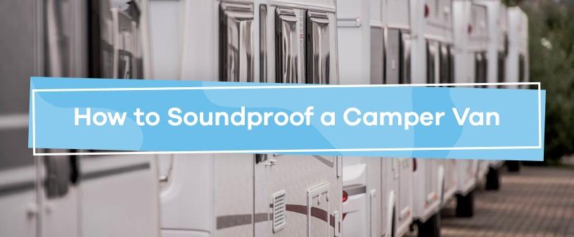 How to Soundproof a Camper Van
