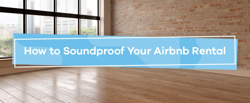 How to Soundproof Your Airbnb Rental